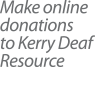 Make online donations to Kerry Deaf Resource